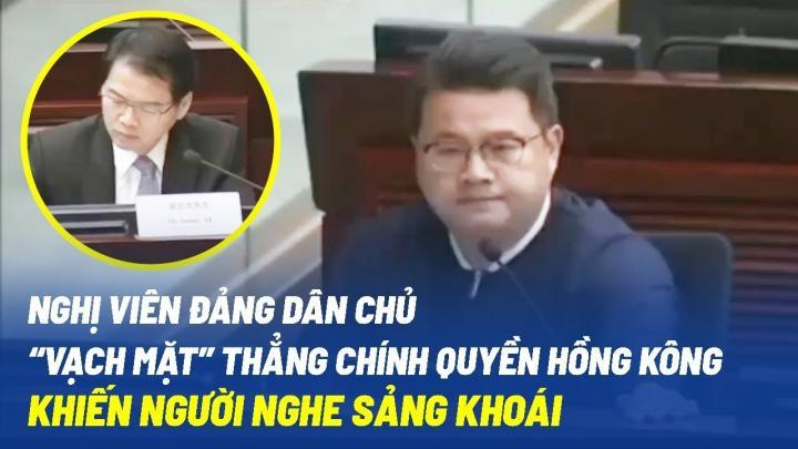 """Nghị viên Đảng Dân chủ """"vạch mặt"""" chính quyền Hồng Kông, khiến người nghe sảng khoái"""