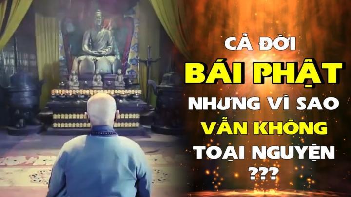 Cả đời bái Phật nhưng vì sao  vẫn không toại nguyện?
