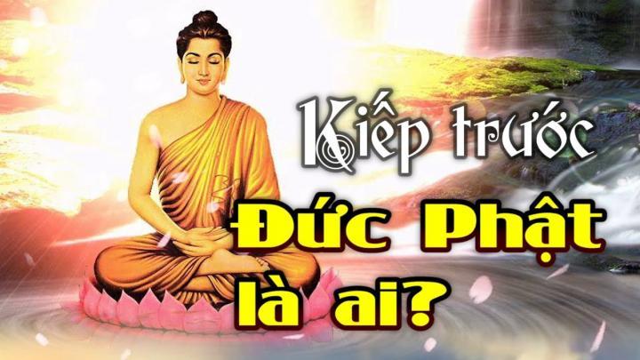 Kiếp trước Đức Phật là ai?