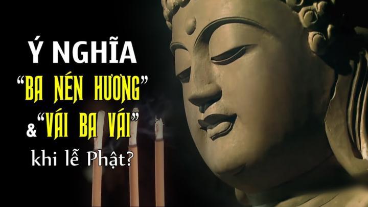 """Ý nghĩa của """"Ba nén hương"""" và """"Vái ba vái"""" khi lễ Phật"""