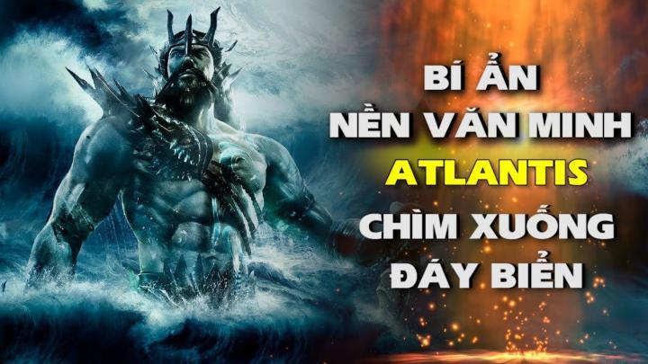 Bí ẩn khiến nền văn minh Atlantis huy hoàng  chìm xuống đáy biển