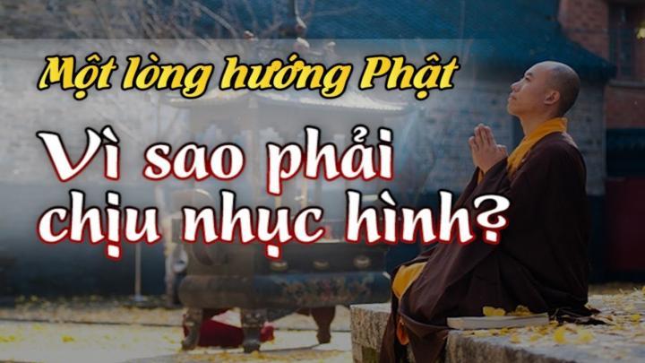 Hòa thượng một lòng hướng Phật,  vì sao vẫn phải chịu nhục hình?