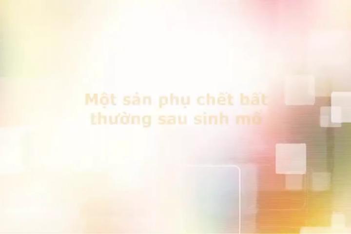 Sản phụ chết bất thường sau sinh mổ tại Kom Tum